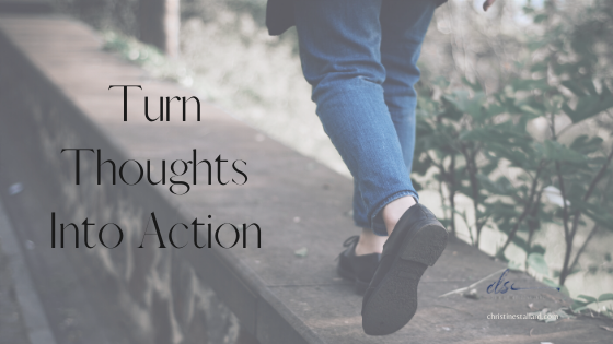 Turn Thoughts Into Action