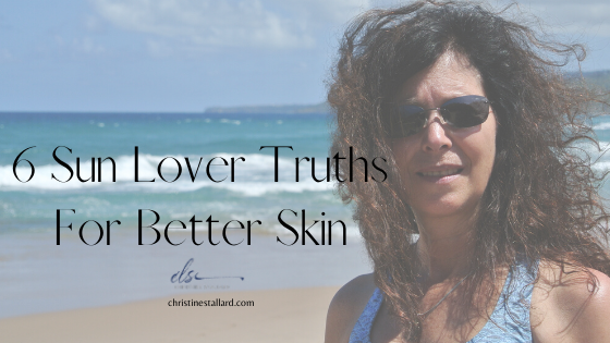 6 Sun Lover Truths For Better Skin